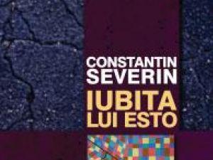 """Constantin Severin: """"Iubita lui Esto"""""""