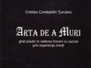 """Cristian Constantin Ţurcanu: """"Arta de a muri"""""""