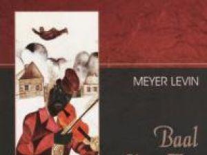 "Meyer Levin: ""Baal Shem Tov - Povestiri hasidice despre minunile lui Rabbi Israel"""