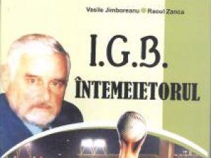 """Lansare de carte: """"I.G.B. Întemeietorul"""""""