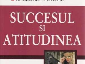 """Napoleon Hill & W. Clement Stone: """"Succesul şi atitudinea"""""""