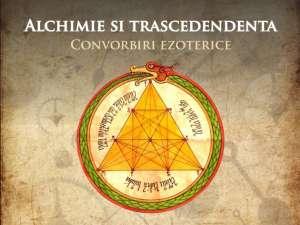 """Convorbiri ezoterice, pe tema """"Alchimie şi transcendenţă"""""""