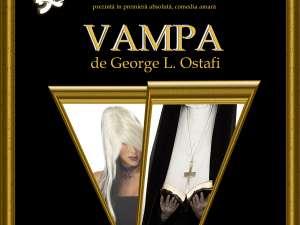 """""""Vampa"""", de George L. Ostafi, în premieră absolută la Suceava"""