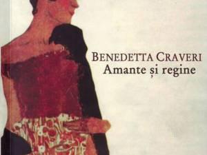 """Benedetta Craveri: """"Amante şi regine"""""""