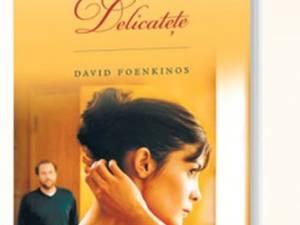 """Romanul """"Delicateţe"""", de David Foenkinos, a apărut la Editura Nemira"""