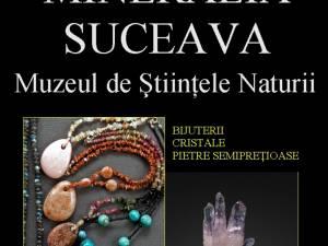 """Expoziţia """"Mineralia Suceava"""""""
