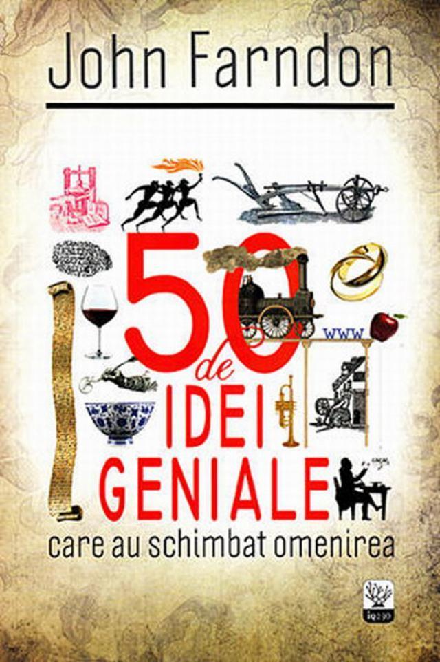 "John Farndon: ""50 de idei geniale care au schimbat omenirea"""