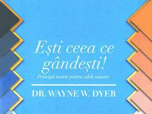 "Wayne W. Dyer: ""Eşti ceea ce gândeşti"""