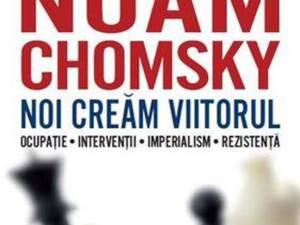 """Noam Chomsky: """"Noi creăm viitorul"""""""