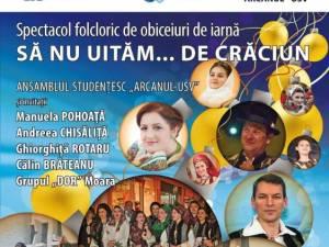 """Spectacolul """"Să nu uităm... de Crăciun"""" al Ansamblului """"Arcanul USV"""", astăzi, la Universitatea Suceava"""