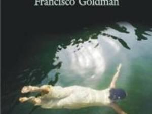 """Francisco Goldman: """"Rosteşte-i numele"""""""