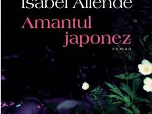 "Isabel Allende: ""Amantul japonez"""