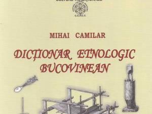 """Dicţionar etnologic bucovinean"", un bogat repertoriu terminologic cu miez arhaic"