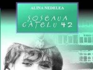 """Alina Nedelea: """"Şoseaua Căţelu 42"""""""