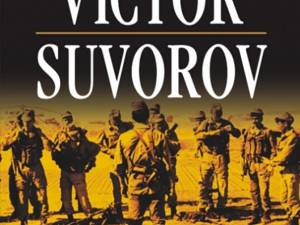 "Victor Suvorov: ""Speţnaz - Istoria secretă a Forţelor Speciale Sovietice"""