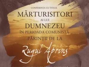 """Conferinţa """"Mărturisitori ai lui Dumnezeu în perioada comunistă - Părinţii de la Rugul Aprins şi lumina lor duhovnicească"""""""