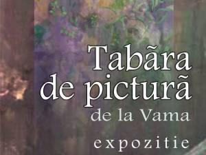 """Expoziţia """"Tabăra de pictură de la Vama"""""""