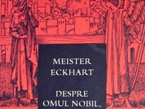 """Meister Eckhart: """"Despre omul nobil..."""""""