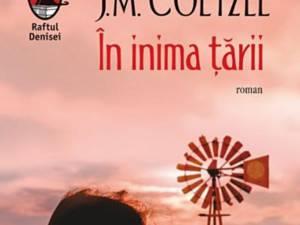 """J.M. Coetzee: """"În inima țării"""""""