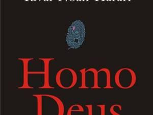 """Yuval Noah Harari: """"Homo Deus - Scurtă istorie a viitorului"""""""