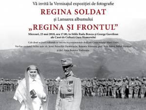 """Expoziţia de fotografie """"Regina soldat"""" şi lansarea albumului """"Regina şi frontul"""", la Gura Humorului"""
