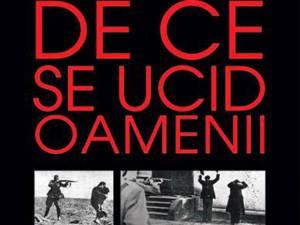 """Bogdan Ficeac: """"De ce se ucid oamenii"""""""