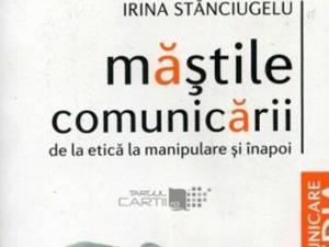 """Irina Stănciugelu: """"Măștile comunicării"""""""
