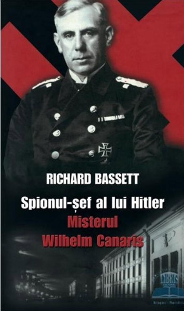 "Richard Bassett: ""Spionul-șef al lui Hitler"""