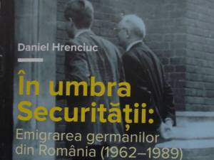 """""""În umbra Securității: Emigrarea germanilor din România (1962 - 1989)"""""""