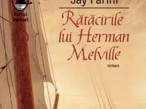 """Jay Parini: """"Rătăcirile lui Herman Melville"""""""