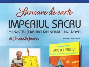 """Lansare de carte """"Imperiul Sacru. Mănăstiri şi biserici din nordul Moldovei"""""""