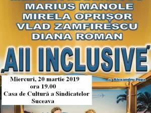 """Spectacolul de teatru """"All Inclusive"""", la Casa de Cultură a Sindicatelor Suceava"""