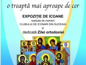 """Expoziția """"Icoana – o treaptă mai aproape de cer"""", la Muzeul de Istorie Suceava"""