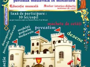 """""""Cetăţi, domni şi domniţe, perioada medievală în miniatură"""", la Cetatea de Scaun a Sucevei"""