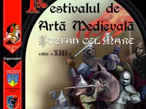 """Peste 500 de cavaleri, domniţe, păpuşari din şase ţări, la Festivalul de Artă Medievală """"Ştefan cel Mare"""", ediţia a XIII-a"""