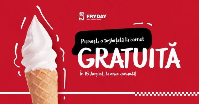 INGHETATA GRATIS PE 15 AUGUST LA FRYDAY !