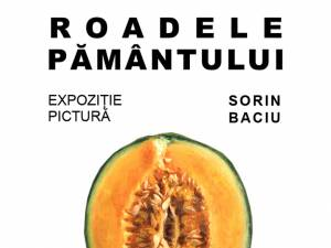 """Expoziţia de pictură """"Roadele Pământului"""" a artistului plastic Sorin Baciu, astăzi, la Galeria de Artă """"Ion Irimescu"""""""