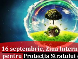 Ziua Internaţională pentru Protecţia Stratului de Ozon – 16 Septembrie
