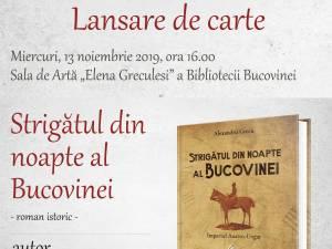 """""""Strigătul din noapte al Bucovinei"""", lansare de carte la Biblioteca Bucovinei"""