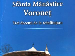 """Sfânta Mănăstire Voroneț, trei decenii de la reînființare"", volum semnat de monahia muzeograf Elena Simionovici"