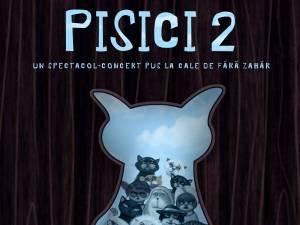 """Pisici 2 - un nou proiect muzical marca Fără Zahăr, la Teatrul """"Matei Vișniec"""" Suceava"""