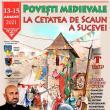Povești medievale, la Cetatea de Scaun a Sucevei