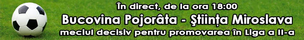 In direct de la ora 18:00 Bucovina Pojorata - Stiinta Miroslava