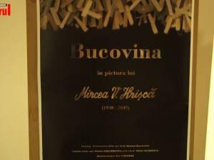 """Expoziţia """"Bucovina în pictura lui Mircea V. Hrişcă"""", vernisată marţi la Muzeul de Istorie"""